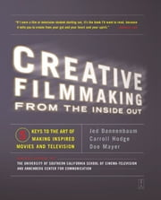 Creative Filmmaking from the Inside Out - Five Keys to the Art of Making Inspired Movies and Television ebook by Jed Dannenbaum,Carroll Hodge,Doe Mayer
