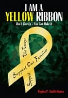 I AM A YELLOW RIBBON ebook by Regina P. Smith-Hanna