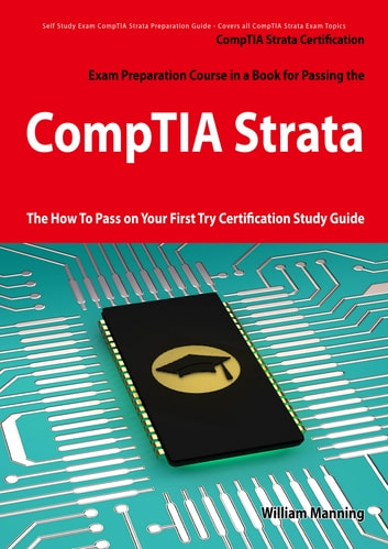 CompTIA Strata Certification Exam Preparation Course in a Book for Passing the CompTIA Strata Exam - The How To Pass on Your First Try Certification Study Guide ebook by William Manning
