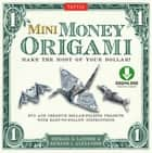Mini Money Origami Kit Ebook - Make the Most of Your Dollar!: Origami Book with 40 Origami Paper Dollars, 5 Projects and Instructional DVD ebook by Michael G. LaFosse, Richard L. Alexander