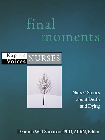 Final Moments - Nurses' Stories about Death and Dying ebook by