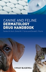 Canine and Feline Dermatology Drug Handbook ebook by Sandra N. Koch,Sheila M. F. Torres,Donald C. Plumb