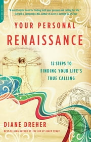 Your Personal Renaissance - 12 Steps to Finding Your Life's True Calling ebook by Diane Dreher
