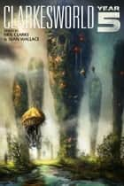 Clarkesworld: Year Five ebook by Neil Clarke, E. Lily Yu, Ken Liu