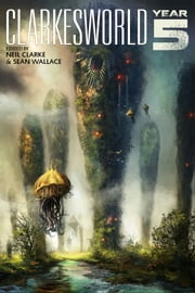 Clarkesworld: Year Five ebook by Neil Clarke,E. Lily Yu,Ken Liu