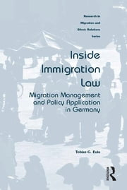 Inside Immigration Law - Migration Management and Policy Application in Germany ebook by Tobias G. Eule
