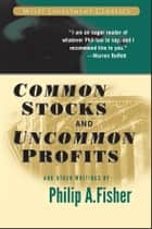 Common Stocks and Uncommon Profits and Other Writings ebook by Philip A. Fisher, Kenneth L. Fisher