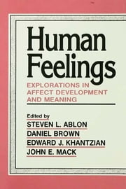 Human Feelings - Explorations in Affect Development and Meaning ebook by Steven  L. Ablon,Daniel P. Brown,Edward  J. Khantzian,John E. Mack