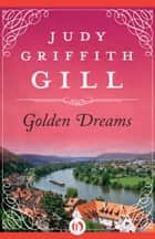 Golden Dreams ebook by Judy Griffith Gill