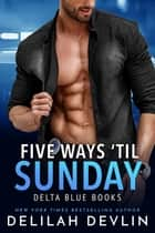 Five Ways 'til Sunday ebook by