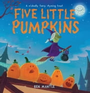 Five Little Pumpkins (Read Aloud) ebook by Ben Mantle, Paul Panting