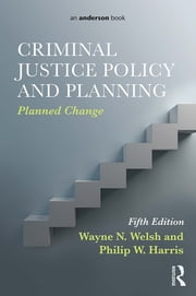 Criminal Justice Policy and Planning - Planned Change ebook by Wayne N. Welsh,Philip W. Harris