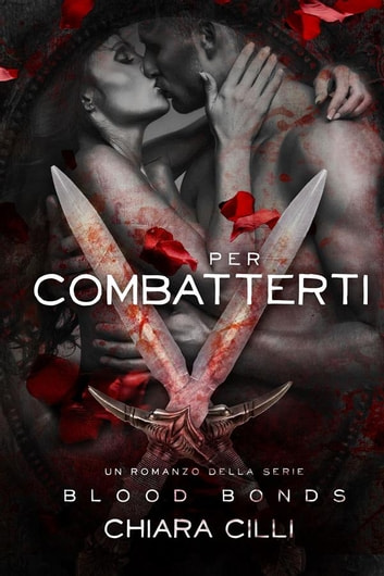 Per Combatterti (Blood Bonds #5) ebook by Chiara Cilli