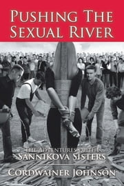 Pushing the Sexual River - The Adventures of the Sannikova Sisters ebook by Cordwainer Johnson