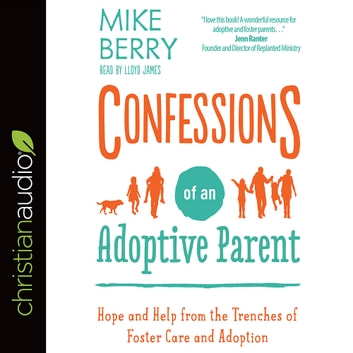 Confessions of an Adoptive Parent - Hope and Help from the Trenches of Foster Care and Adoption audiobook by Mike Berry
