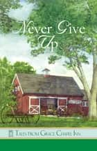 Never Give Up ebook by Pam Hanson,Barbara Andrews