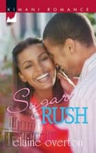 Sugar Rush (Mills & Boon Kimani) ebook by Elaine Overton