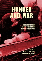 Hunger and War - Food Provisioning in the Soviet Union during World War II ebook by Wendy Z. Goldman,Donald A. Filtzer