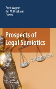 Prospects of Legal Semiotics ebook by Anne Wagner,Jan M. Broekman