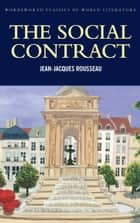 The Social Contract ebook by Jean-Jaques Rousseau,Derek Matravers,Tom Griffith