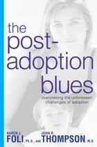The Post-Adoption Blues ebook by Karen J. Foli,John R. Thompson