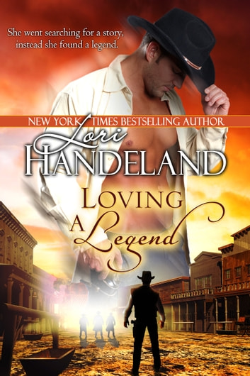 Loving A Legend - A Sexy Western Historical Romance Retelling of Arabian Nights ebook by Lori Handeland