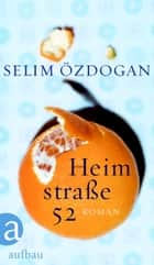 Heimstraße 52 - Roman ebook by Selim Özdogan