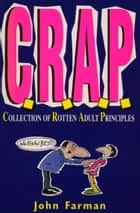 C.R.A.P. - Collection of Rotten Adult Principles ebook by John Farman