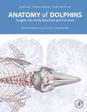 Anatomy of Dolphins - Insights into Body Structure and Function ebook by Bruno Cozzi,Stefan Huggenberger,Helmut A Oelschläger