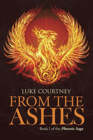 From the Ashes - Book I of the Phoenix Saga ebook by Luke Courtney