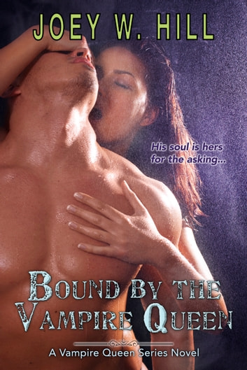 Bound by the Vampire Queen - A Vampire Queen Series Novel ebook by Joey W. Hill