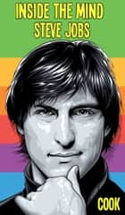Inside the Mind of Steve Jobs ebook by William H. Cook