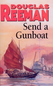 Send a Gunboat - World War 2 Naval Fiction ebook by Douglas Reeman
