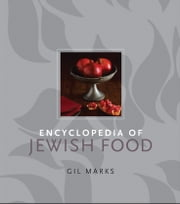 Encyclopedia of Jewish Food ebook by Gil Marks