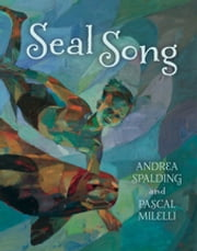 Seal Song ebook by Andrea Spalding,Pascal Milelli