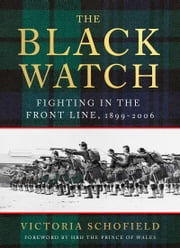 The Black Watch - Fighting in the Frontline 1899-2006 ebook by Victoria Schofield