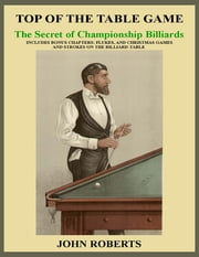 Top of the Table Game: The Secret of Championship Billiards ebook by John Roberts