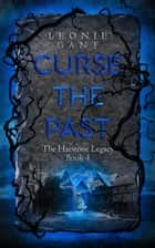 Curse the Past - The Harstone Legacy, #4 ebook by Leonie Gant