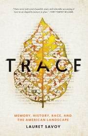 Trace - Memory, History, Race, and the American Landscape ebook by Lauret Savoy