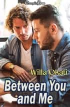 Between You and Me ebook by Willa Okati