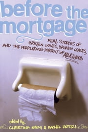 Before the Mortgage - Real Stories of Brazen Loves, Broken Leases, and the Perplexing Pursuit of Adulthood ebook by Christina Amini,Rachel Hutton