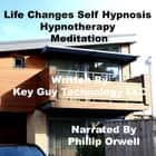 Life Changes Self Hypnosis Hypnotherapy Meditation audiobook by Key Guy Technology LLC