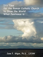 It's Time for the Roman Catholic Church to Show the World What Penitence is ebook by Jane Gilgun