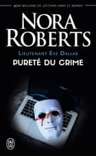 Lieutenant Eve Dallas (Tome 15) - Pureté du crime ebook by Nora Roberts, Sophie Dalle