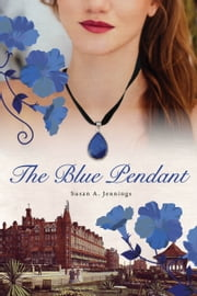 The Blue Pendant - A historical novel and love story that spans an ocean from Britain to Canada ebook by Susan A. Jennings