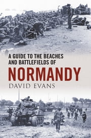 A Guide to Beaches & Battlefields of Normandy ebook by David Evans