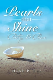 Pearls that Shine - Poetry & Prose ebook by Hank P.Luz
