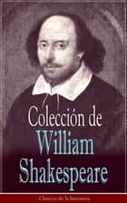 Colección de William Shakespeare - Clásicos de la literatura ebook by William Shakespeare