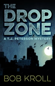 The Drop Zone - A T.J. Peterson Mystery ebook by Bob Kroll