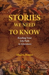 Stories We Need to Know - Reading Your Life Path in Literature ebook by Allan Hunter